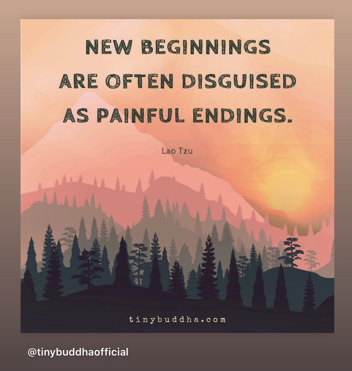 New beginnings are often disguised as painful endings. –Lao Tzu